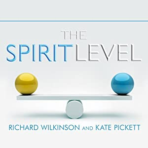 The Spirit Level: Why Greater Equality Makes Societies Stronger | [Richard Wilkinson, Kate Pickett]
