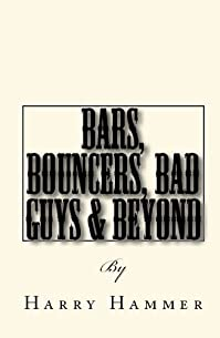 Bars, Bouncers, Bad Guys & Beyond: A Kick-ass Manual For Bouncers And Security Officers by Harry Hammer ebook deal