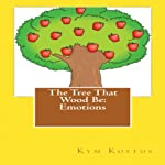 The Tree That Wood Be: Emotions | Kym Kostos