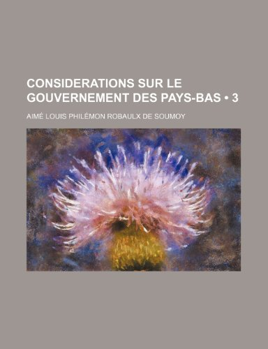 Considerations Sur le Gouvernement Des Pays-Bas (3)