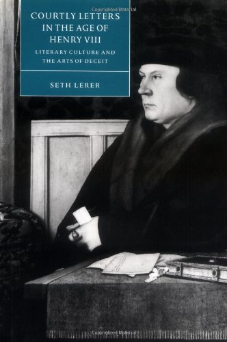 Courtly Letters in the Age of Henry VIII: Literary Culture and the Arts of Deceit (Cambridge Studies in Renaissance Lite