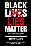 img - for Black Lies Matter: Why Lies Matter to the Race Grievance Industry book / textbook / text book