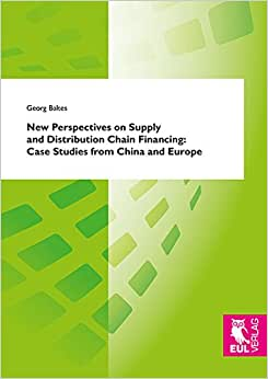 New Perspectives On Supply And Distribution Chain Financing: Case Studies From China And Europe