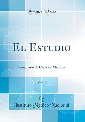 El Estudio, Vol. 1: Semanario de Ciencias Medicas (Classic Reprint)  [Nacional, Instituto Medico] (Tapa Dura)