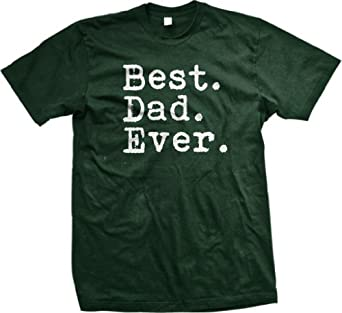 Best. Dad. Ever. Mens T-shirt, Father's Day Best Dad Ever Men's Tee Shirt, Small, Hunter