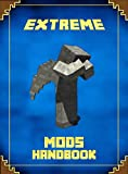 Extreme Mods Handbook: The Unofficial Minecraft Mod Guide to the World of Minecraft (Mobs Handbook)