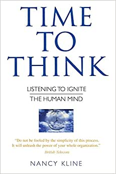 Time To Think: Listening To Ignite The Human Mind