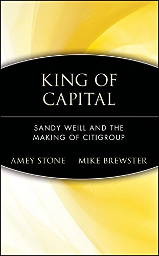 king-of-capital-sandy-weill-and-the-making-of-citigroup-business