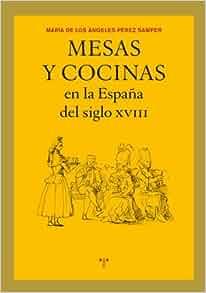 Mesas y Cocinas en la Espana del Siglo Xviii: 9788497045476: Amazon