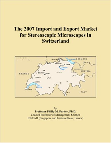 The 2007 Import And Export Market For Stereoscopic Microscopes In Switzerland