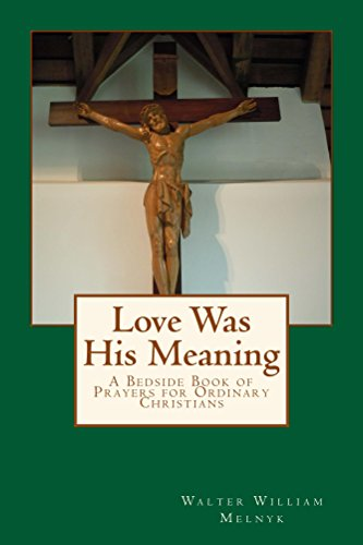 Walter Melnyk - Love Was His Meaning (English Edition)