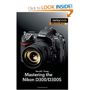 Mastering the Nikon D300/D300S Darrell Young