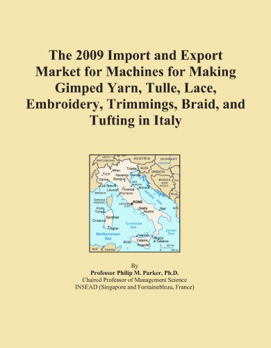 The 2009 Import and Export Market for Machines for Making Gimped Yarn, Tulle, Lace, Embroidery, Trimmings, Braid, and Tufting in Italy
