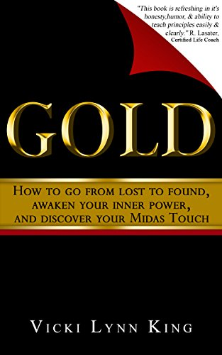 Gold: How To Go From Lost To Found, Awaken Your Inner Power, And Discover Your Midas Touch by Vicki Lynn King ebook deal