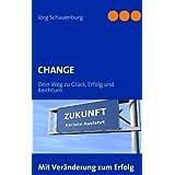 """CHANGE: Dein Weg zu Gl�ck, Erfolg und Reichtumvon """"J�rg Schauenburg"""""""
