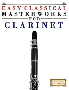Easy Classical Masterworks for Clarinet: Music of Bach, Beethoven, Brahms, Handel, Haydn, Mozart, Schubert, Tchaikovsky, Vivaldi and Wagner from CreateSpace Independent Publishing Platform