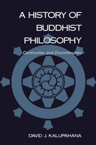 A History of Buddhist Philosophy: Continuities and Discontinuities, by David J. Kalupahana