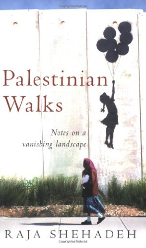 Palestinian Walks: Notes on a Vanishing Landscape