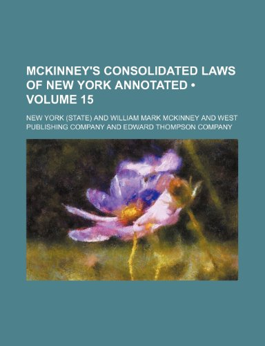Mckinney's Consolidated Laws of New York Annotated (Volume 15)