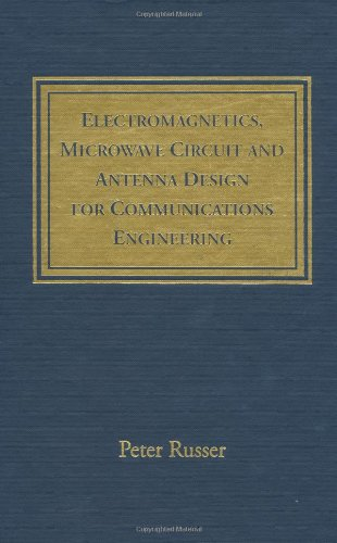 Electromagnetics, Microwave Circuit, And Antenna Design For Communications Engineering (Artech House Antennas And Propagation Library)