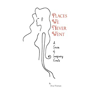 Places We Never Went: A Series of Imaginary Events | [Aliza Wiseman]