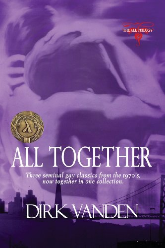 All Together: Three Seminal Gay Classics... Now Together in One Collection (All Trilogy)