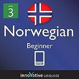 Learn Norwegian - Level 3: Beginner: Volume 1 (Innovative Language Series - Learn Norwegian from Absolute Beginner to Advanced)