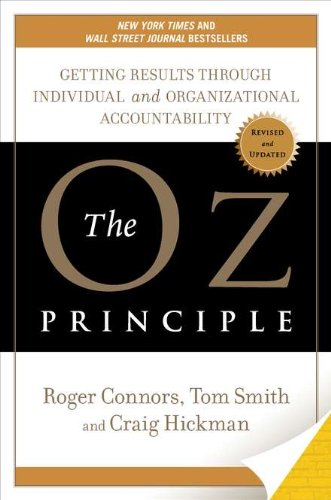 The Oz Principle: Getting Results Through Individual and...