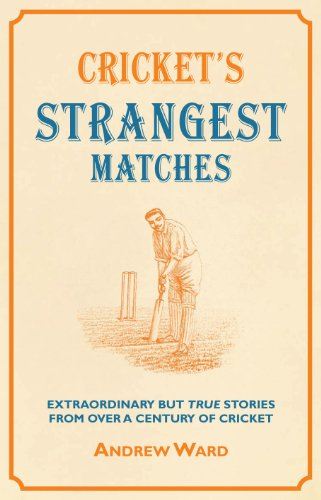 Cricket's Strangest Matches: Extraordinary But True Stories from Over a Century of Cricket (Strangest series)