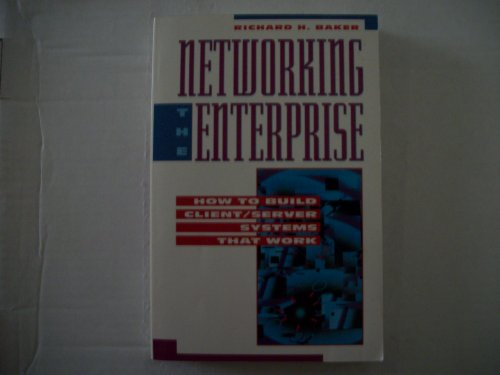 Networking the Enterprise: How to Build Client/Server Systems That Work