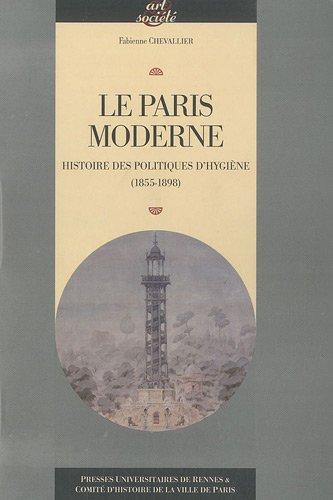 Le Paris moderne : Histoire des politiques d'hygiène (1855-1898)