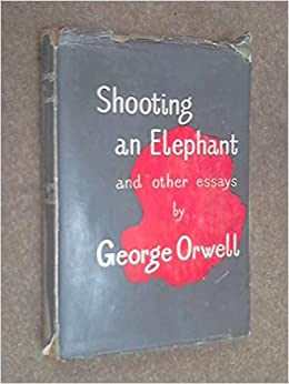 george orwell shooting elephant other essays Shooting an elephant is an essay by english writer george orwell,  after orwell's death in 1950, the essay was republished several times, including in shooting an elephant and other essays (1950), inside the whale and other essays (1957), and selected writings (1958.