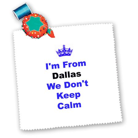 Qs_180037_10 Xander Keep Calm Quotes - Dont Keep Calm, Dallas, Blue And Black Lettering On White Background - Quilt Squares - 25X25 Inch Quilt Square