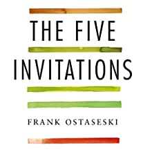The Five Invitations: Discovering What Death Can Teach Us About Living Fully Audiobook by Frank Ostaseski Narrated by Frank Ostaseski