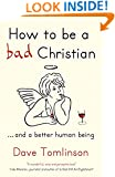 How to Be a Bad Christian: . . . And a Better Human Being