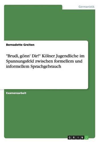 brudi-goenn-dir-koelner-jugendliche-im-spannungsfeld-zwischen-formellem-und-informellem-sprachgebrauch-german-edition