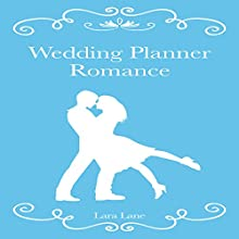 Wedding Planner Romance (       UNABRIDGED) by Lara Lane Narrated by Fawn Mulholland