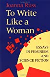 To Write Like a Woman: Essays in Feminism and Science Fiction (0253209838) by Joanna Russ