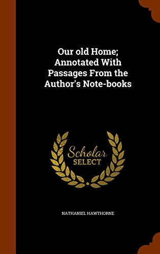 Our old Home; Annotated With Passages From the Author's Note-books