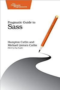 Pragmatic Guide to Sass - Hampton Catlin,Michael Lintorn Catlin