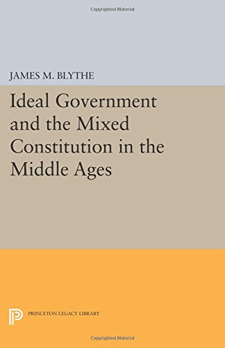 Ideal Government and the Mixed Constitution in the Middle Ages (Princeton Legacy Library)