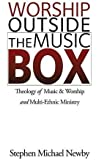 Worship Outside The Music Box: Theology of Music & Worship and Multi-Ethnic Ministry