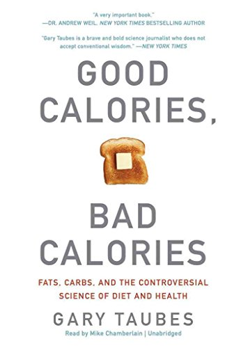 good-calories-bad-calories-fats-carbs-and-the-controversial-science-of-diet-and-health-by-gary-taube