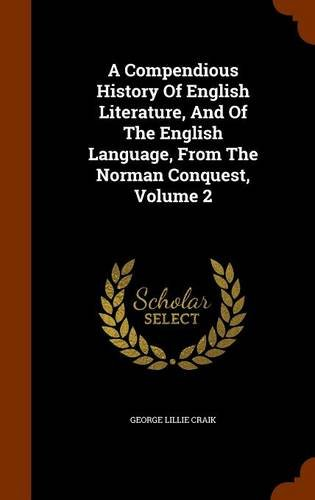 A Compendious History Of English Literature, And Of The English Language, From The Norman Conquest, Volume 2
