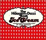 The Haagen Dazs Book of Ice Cream