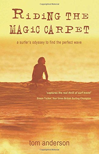 Riding the Magic Carpet: A Surfer's Odyssey in Search of the Perfect Wave: A Surfer's Odyssey to Find the Perfect Wave