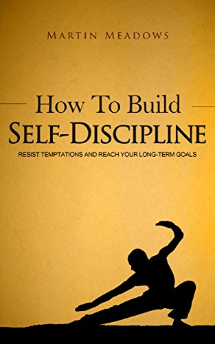 How To Build Self-Discipline: Resist Temptations And Reach Your Long-Term Goals by Martin Meadows ebook deal