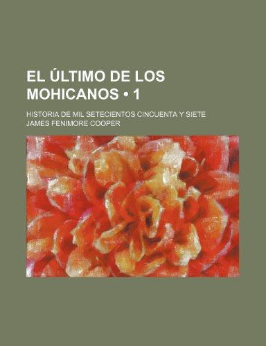 El Último de Los Mohicanos (1); Historia de Mil Setecientos Cincuenta Y Siete