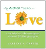 img - for My Greatest Teacher - Love: Love Helps Us To Be Courageous When We Feel Like Giving In book / textbook / text book