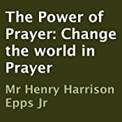 The Power of Prayer: Change the World in Prayer | [Henry Harrison Epps]